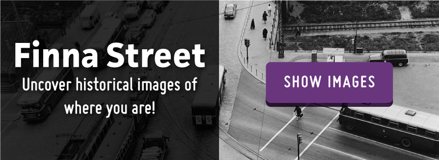 Finna Street – Uncover historical images of where you are!